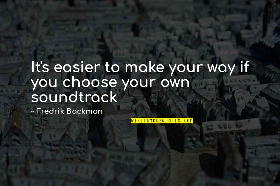 Choose Your Own Way Quotes By Fredrik Backman: It's easier to make your way if you