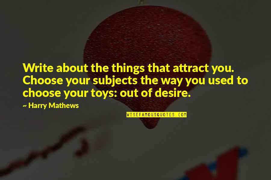 Choose Your Own Way Quotes By Harry Mathews: Write about the things that attract you. Choose