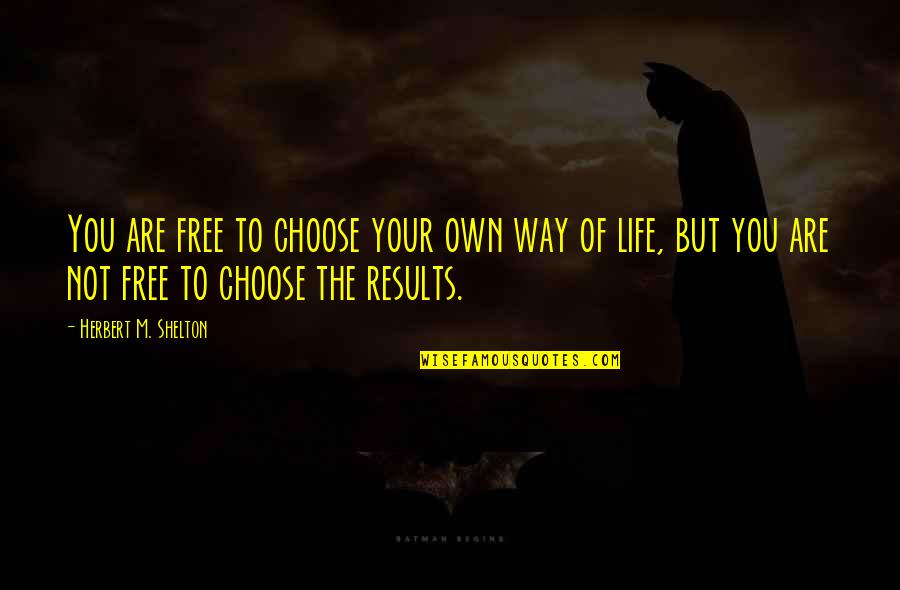 Choose Your Own Way Quotes By Herbert M. Shelton: You are free to choose your own way
