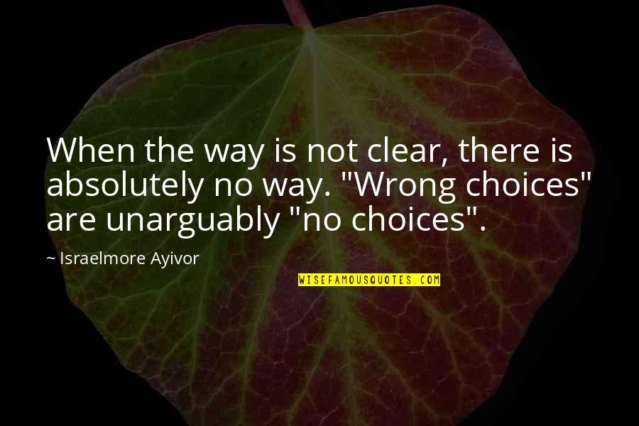 Choose Your Own Way Quotes By Israelmore Ayivor: When the way is not clear, there is