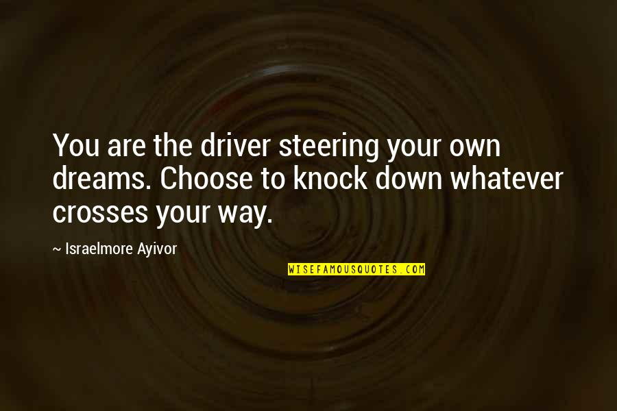 Choose Your Own Way Quotes By Israelmore Ayivor: You are the driver steering your own dreams.