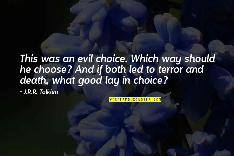 Choose Your Own Way Quotes By J.R.R. Tolkien: This was an evil choice. Which way should