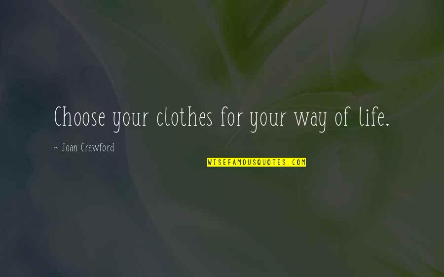 Choose Your Own Way Quotes By Joan Crawford: Choose your clothes for your way of life.
