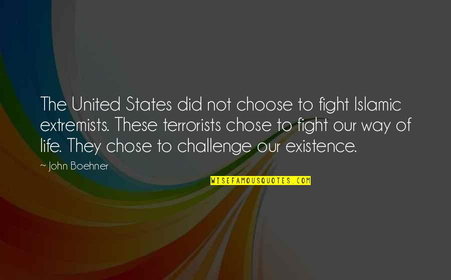 Choose Your Own Way Quotes By John Boehner: The United States did not choose to fight