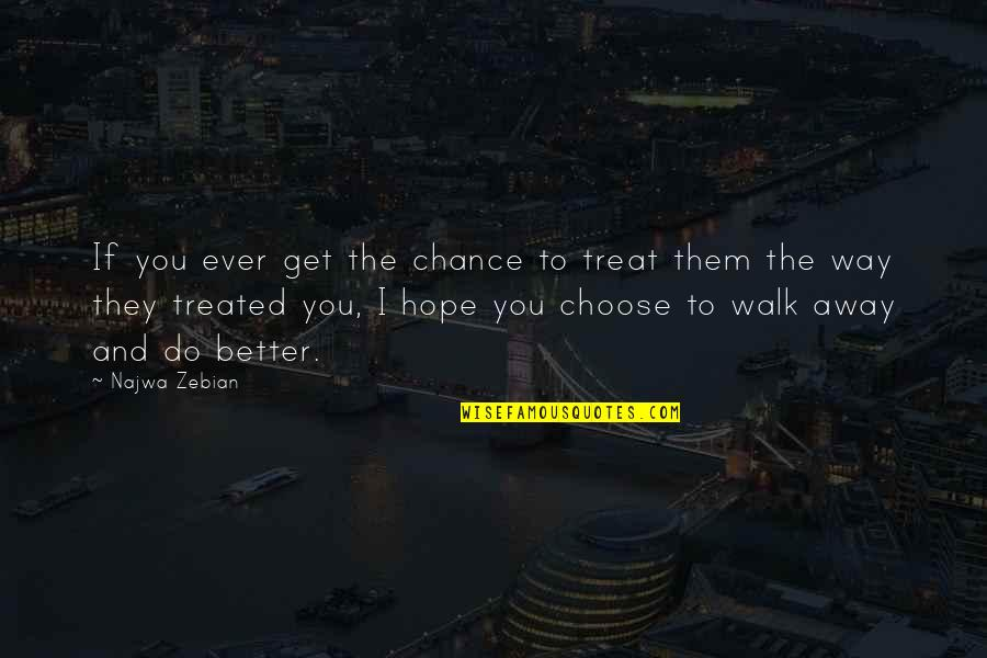 Choose Your Own Way Quotes By Najwa Zebian: If you ever get the chance to treat