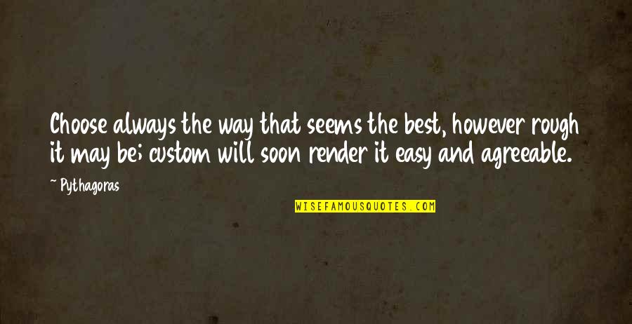 Choose Your Own Way Quotes By Pythagoras: Choose always the way that seems the best,