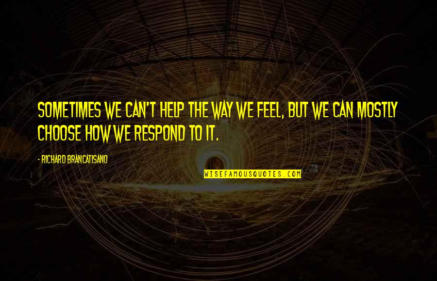 Choose Your Own Way Quotes By Richard Brancatisano: Sometimes we can't help the way we feel,