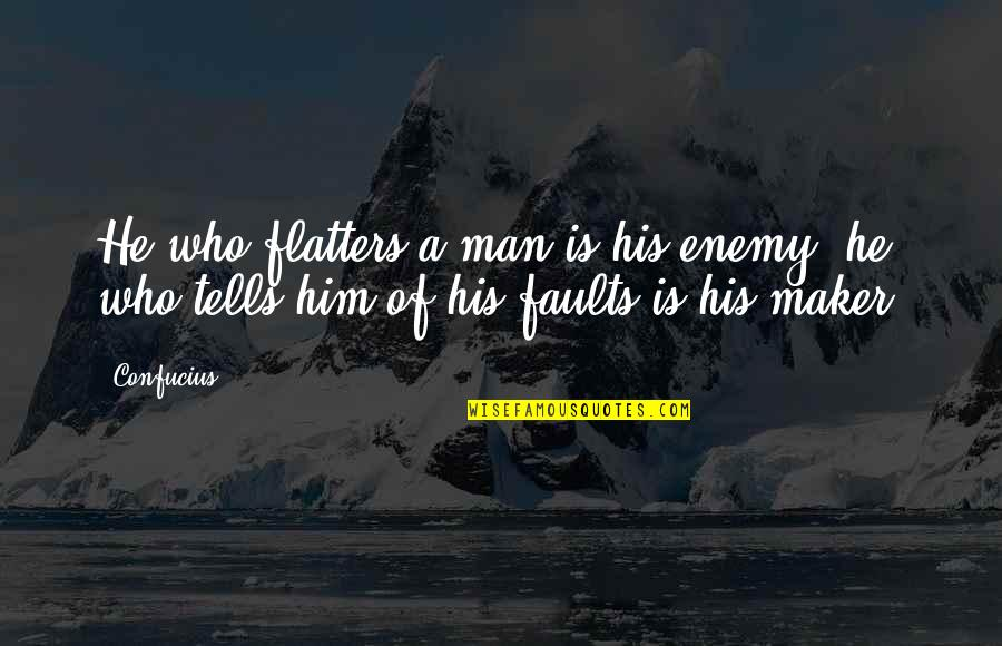 Choosing Family Over Girlfriend Quotes By Confucius: He who flatters a man is his enemy.