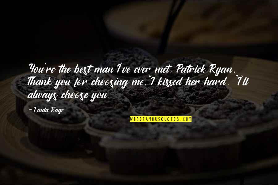 Choosing Her Over Me Quotes By Linda Kage: You're the best man I've ever met, Patrick