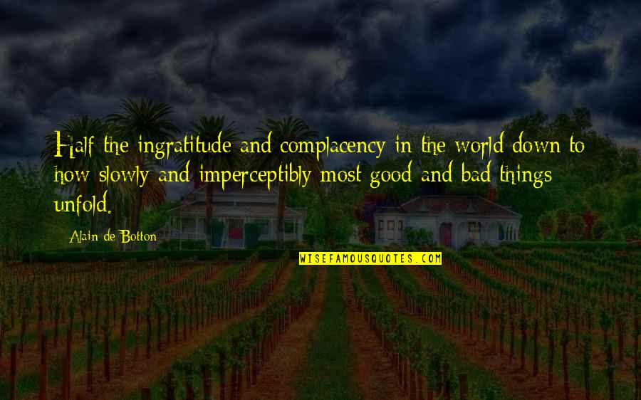 Choosing To Live Life Quotes By Alain De Botton: Half the ingratitude and complacency in the world