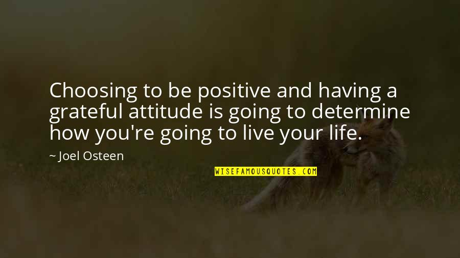 Choosing To Live Life Quotes By Joel Osteen: Choosing to be positive and having a grateful