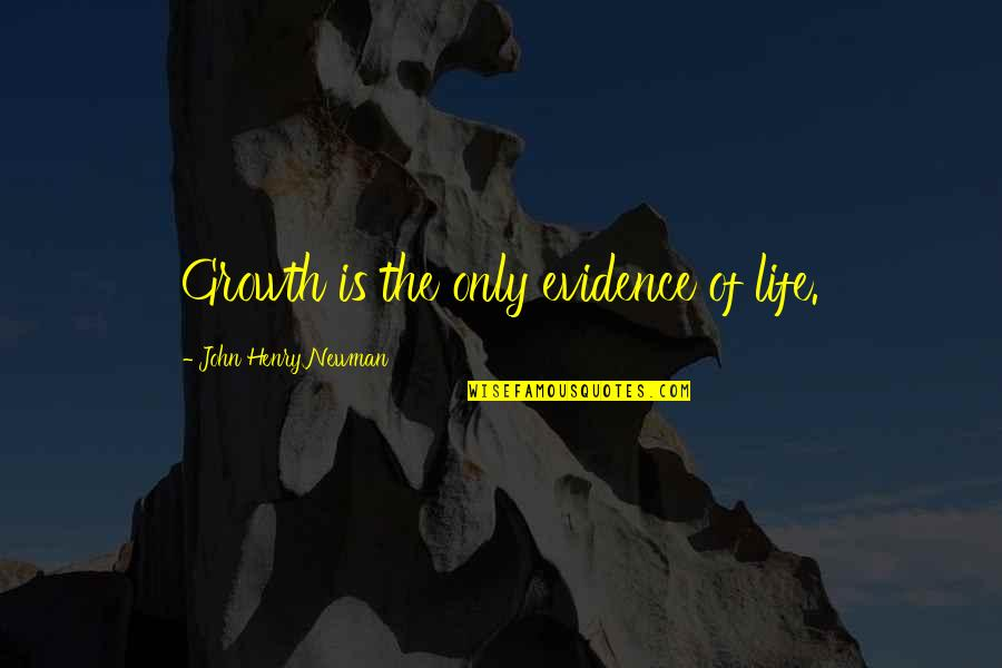 Choosing To Live Life Quotes By John Henry Newman: Growth is the only evidence of life.