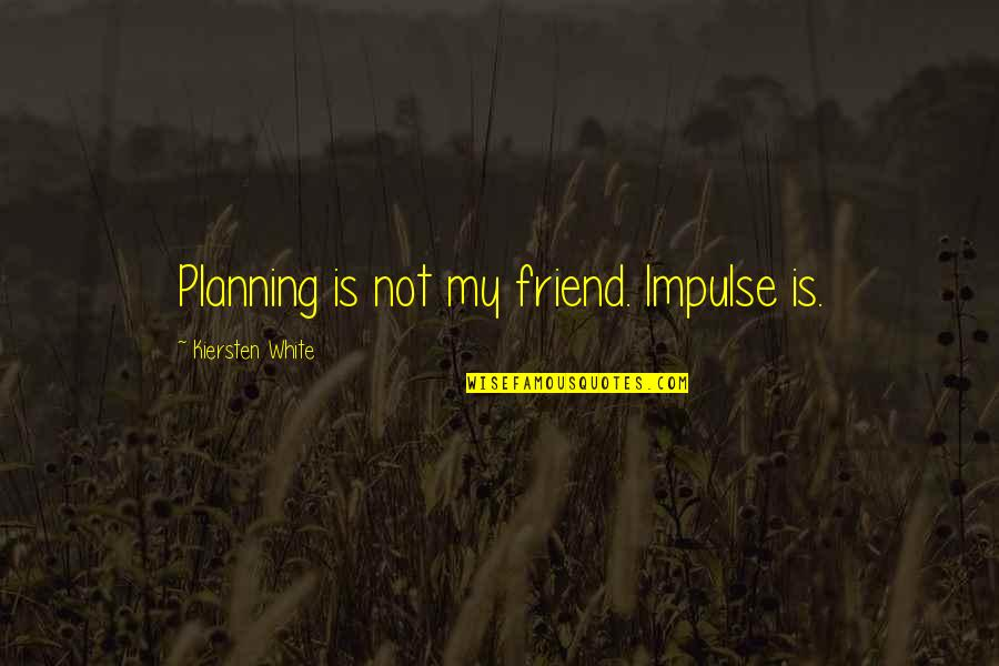 Choosing To Live Life Quotes By Kiersten White: Planning is not my friend. Impulse is.