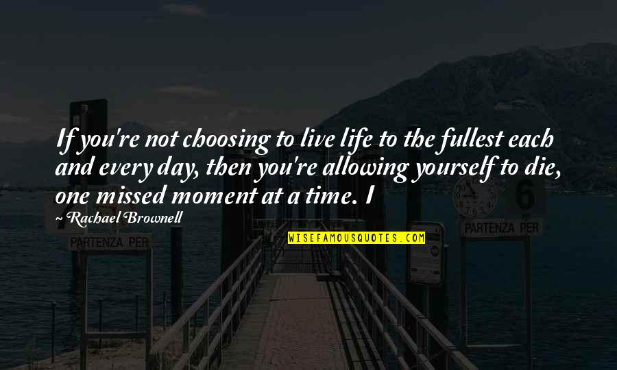 Choosing To Live Life Quotes By Rachael Brownell: If you're not choosing to live life to