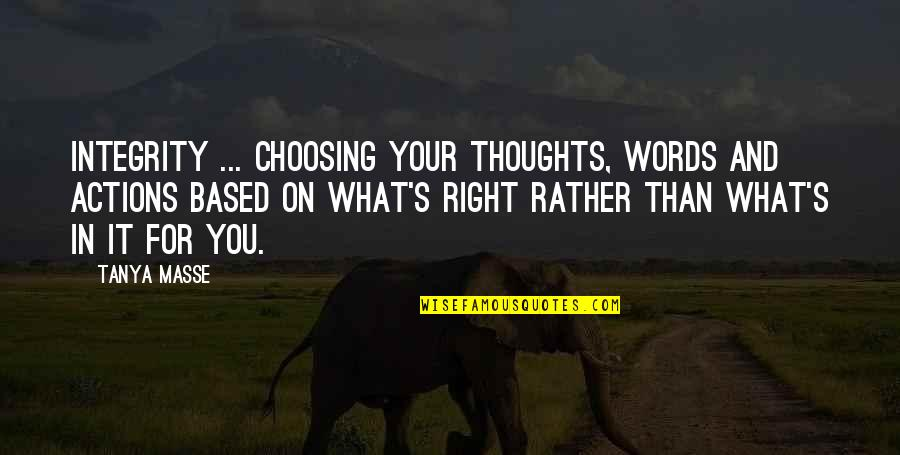 Choosing To Live Life Quotes By Tanya Masse: INTEGRITY ... Choosing your thoughts, words and actions