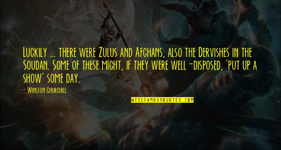 Choosing To Live Life Quotes By Winston Churchill: Luckily ... there were Zulus and Afghans, also