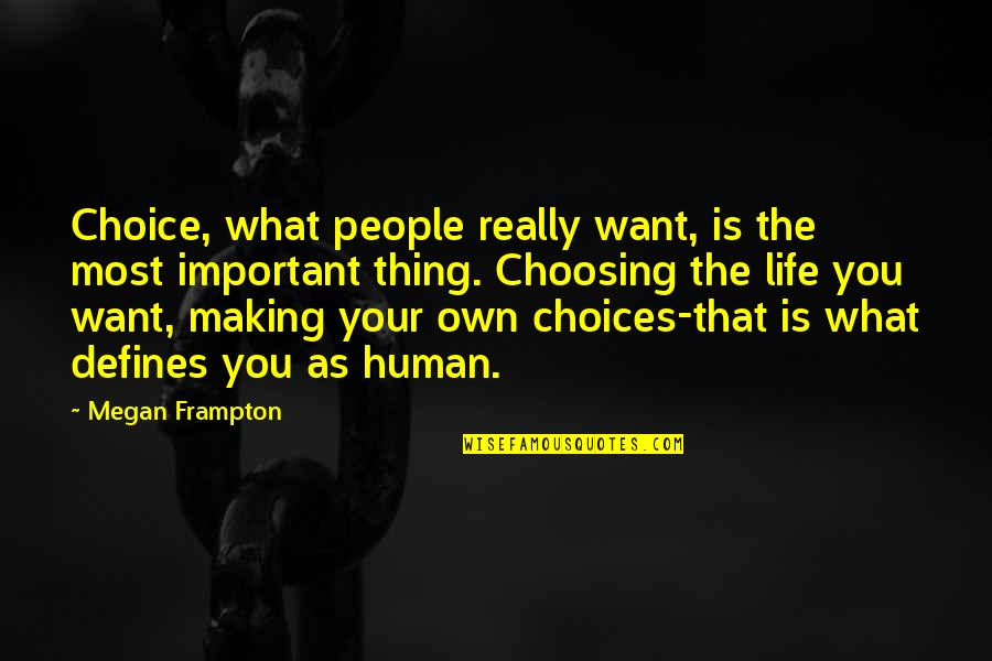 Choosing What's Important Quotes By Megan Frampton: Choice, what people really want, is the most