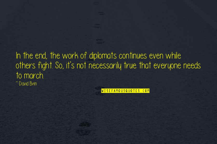 Chop Wood Quotes By David Brin: In the end, the work of diplomats continues