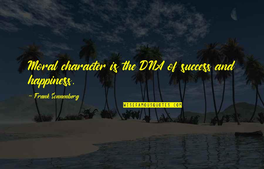 Chop Wood Quotes By Frank Sonnenberg: Moral character is the DNA of success and