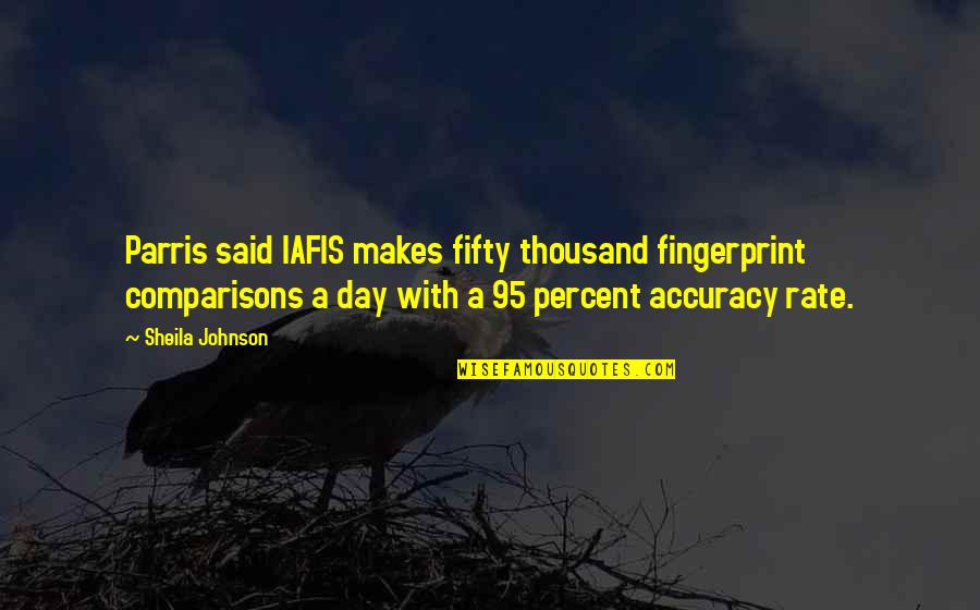 Chop Wood Quotes By Sheila Johnson: Parris said IAFIS makes fifty thousand fingerprint comparisons
