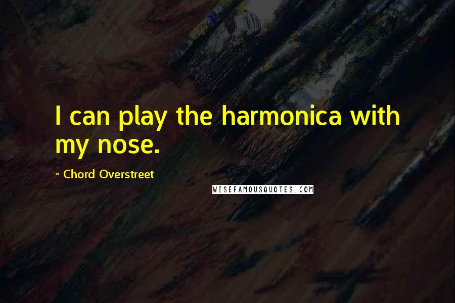 Chord Overstreet quotes: I can play the harmonica with my nose.