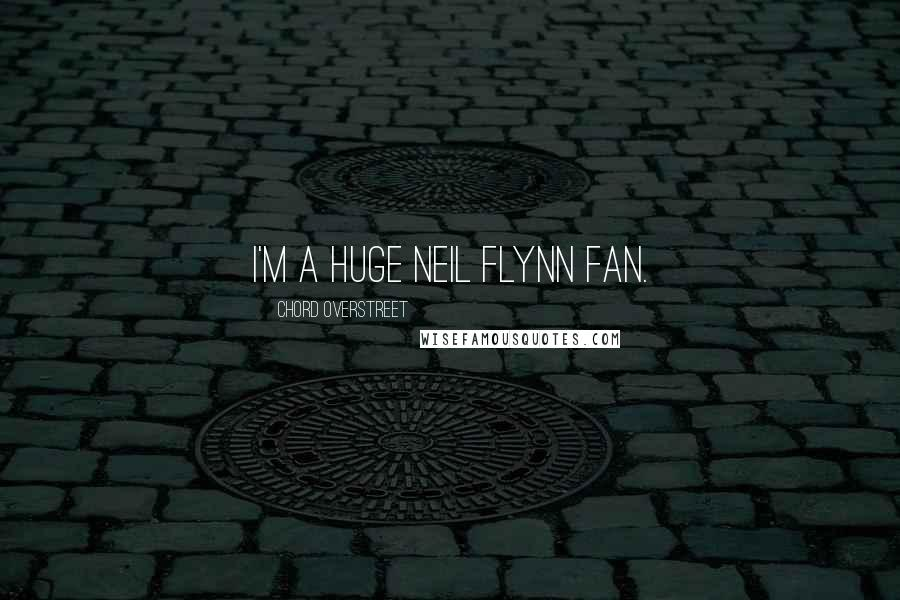 Chord Overstreet quotes: I'm a huge Neil Flynn fan.