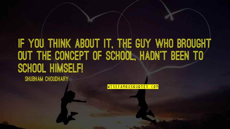 Choudhary Quotes By Shubham Choudhary: If you think about it, the guy who