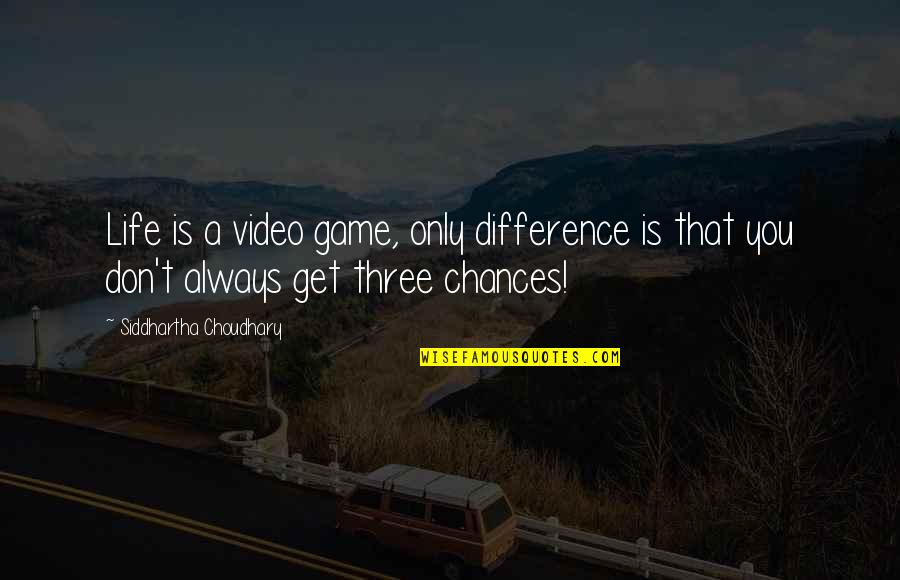 Choudhary Quotes By Siddhartha Choudhary: Life is a video game, only difference is
