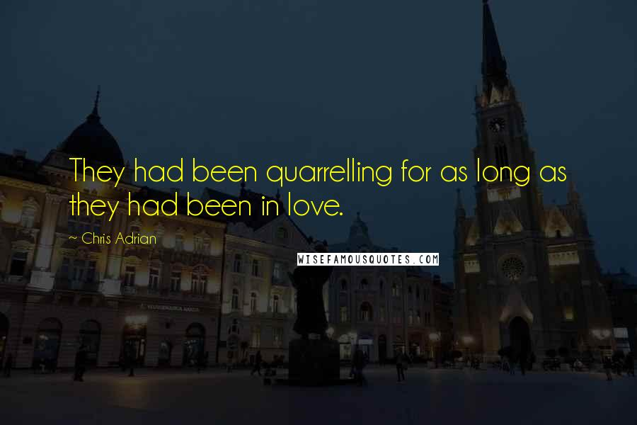 Chris Adrian quotes: They had been quarrelling for as long as they had been in love.