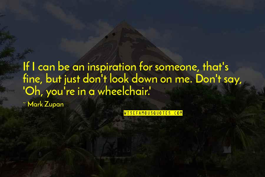 Chris And Cathy Quotes By Mark Zupan: If I can be an inspiration for someone,