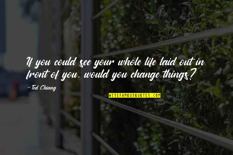 Chris And Cathy Quotes By Ted Chiang: If you could see your whole life laid