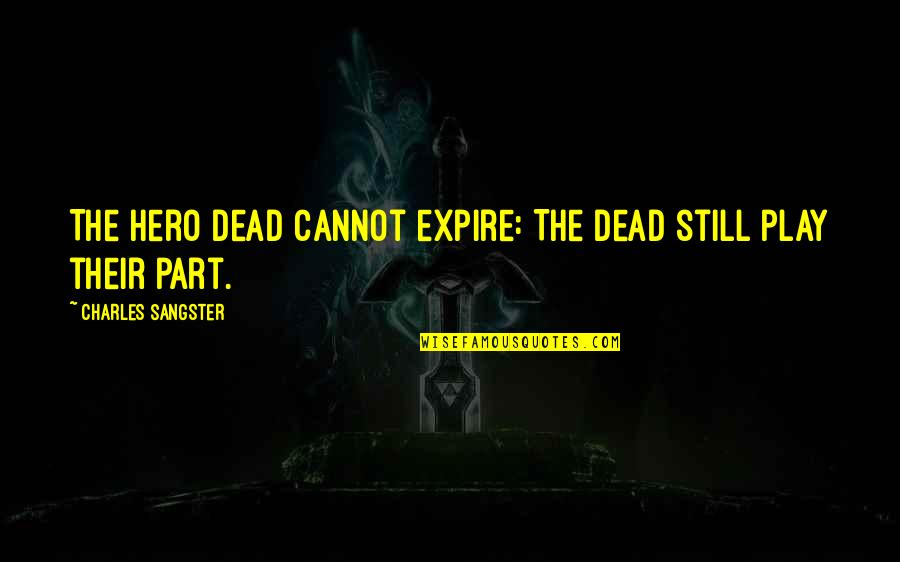 Chris Andersen Quotes By Charles Sangster: The hero dead cannot expire: The dead still