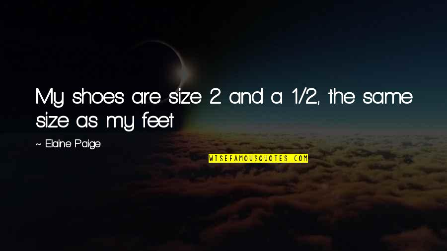 Chris Andersen Quotes By Elaine Paige: My shoes are size 2 and a 1/2,