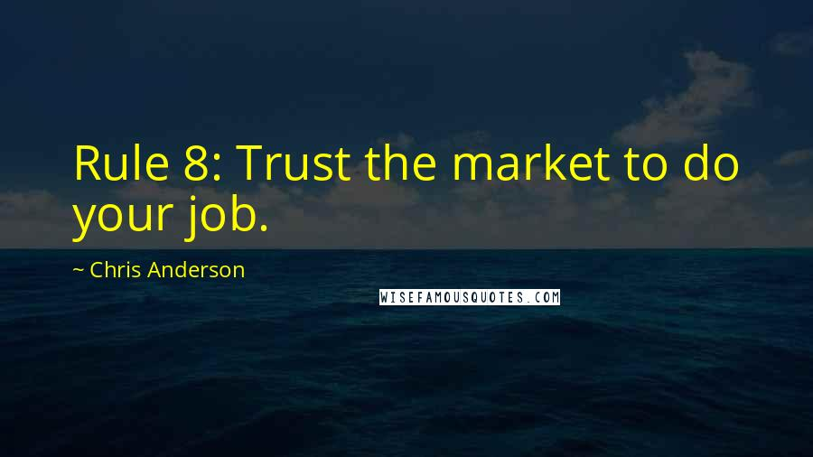 Chris Anderson quotes: Rule 8: Trust the market to do your job.