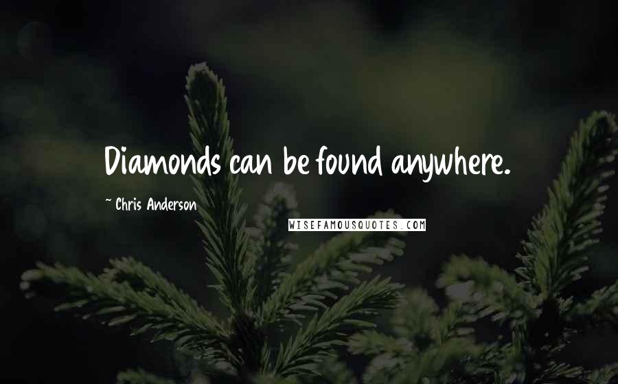 Chris Anderson quotes: Diamonds can be found anywhere.