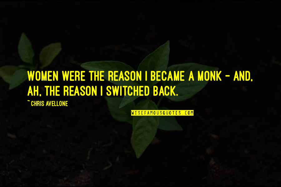 Chris Avellone Quotes By Chris Avellone: Women were the reason I became a monk