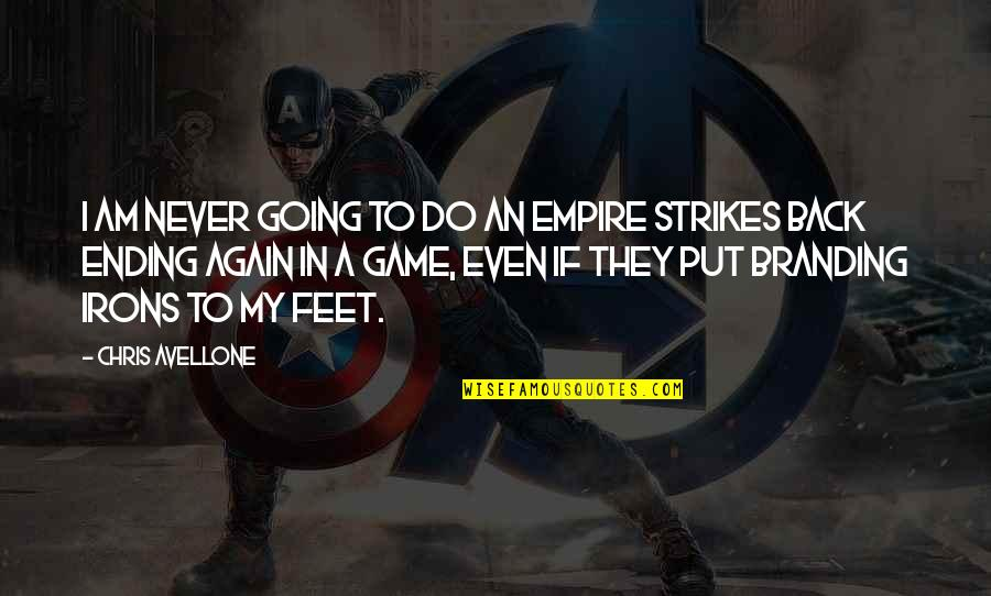 Chris Avellone Quotes By Chris Avellone: I am never going to do an Empire