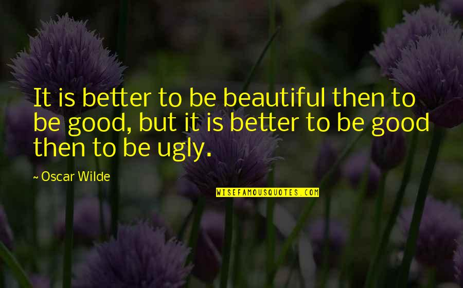 Chris Avellone Quotes By Oscar Wilde: It is better to be beautiful then to