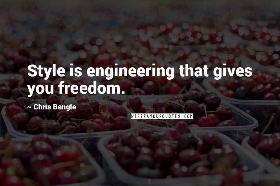 Chris Bangle quotes: Style is engineering that gives you freedom.