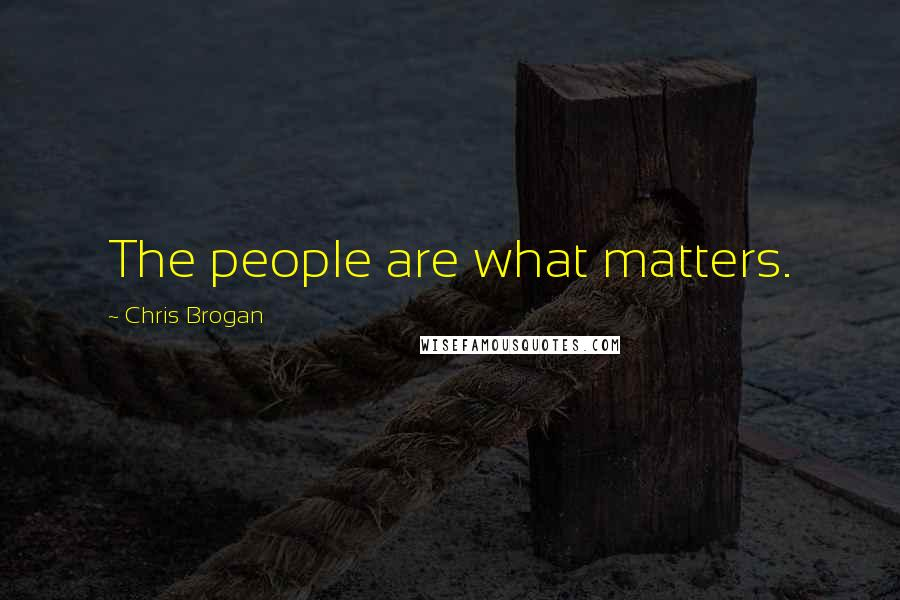 Chris Brogan quotes: The people are what matters.
