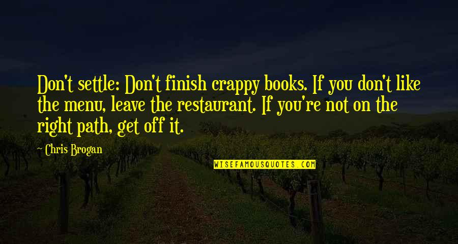 Chris Brogan Quotes By Chris Brogan: Don't settle: Don't finish crappy books. If you