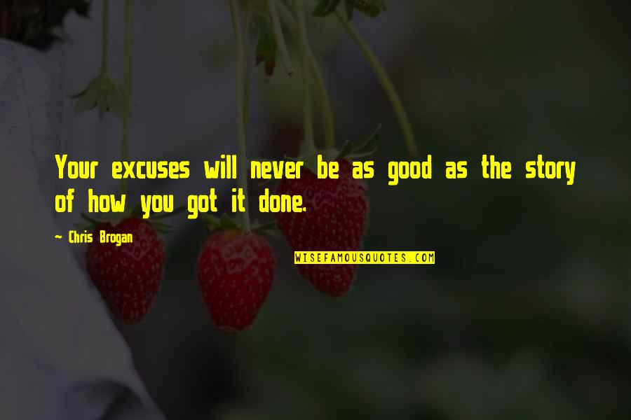 Chris Brogan Quotes By Chris Brogan: Your excuses will never be as good as