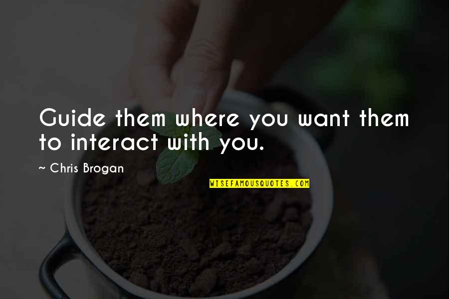 Chris Brogan Quotes By Chris Brogan: Guide them where you want them to interact