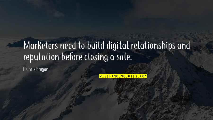 Chris Brogan Quotes By Chris Brogan: Marketers need to build digital relationships and reputation