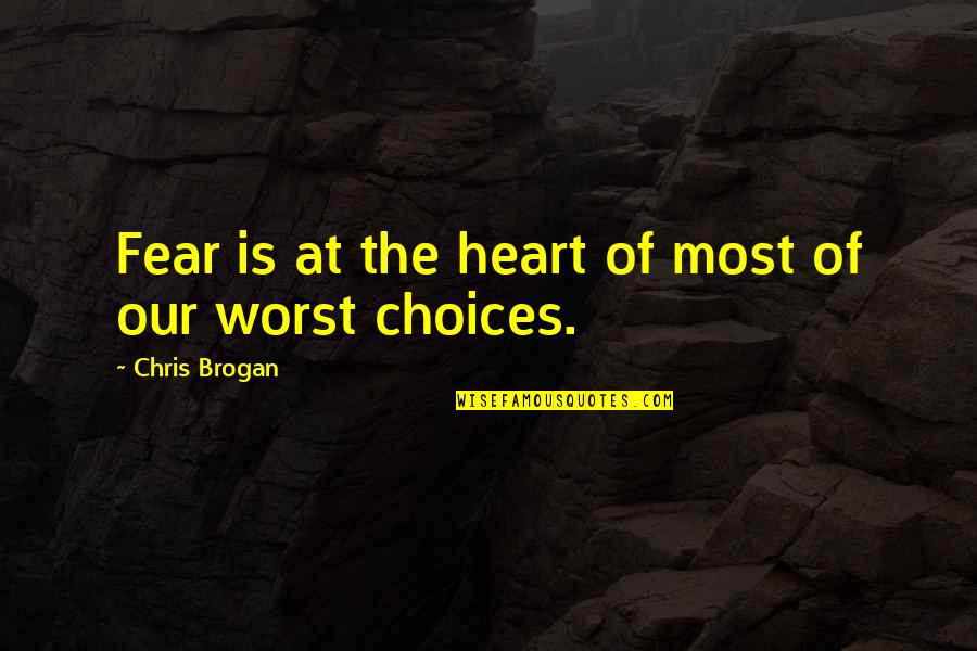 Chris Brogan Quotes By Chris Brogan: Fear is at the heart of most of