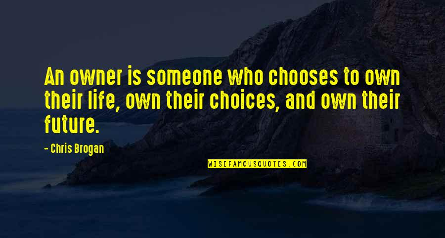Chris Brogan Quotes By Chris Brogan: An owner is someone who chooses to own