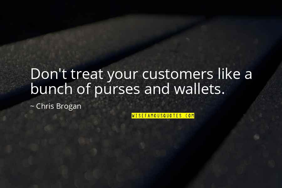 Chris Brogan Quotes By Chris Brogan: Don't treat your customers like a bunch of