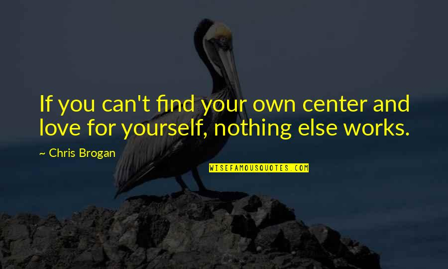 Chris Brogan Quotes By Chris Brogan: If you can't find your own center and