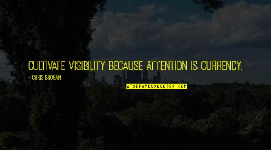 Chris Brogan Quotes By Chris Brogan: Cultivate visibility because attention is currency.