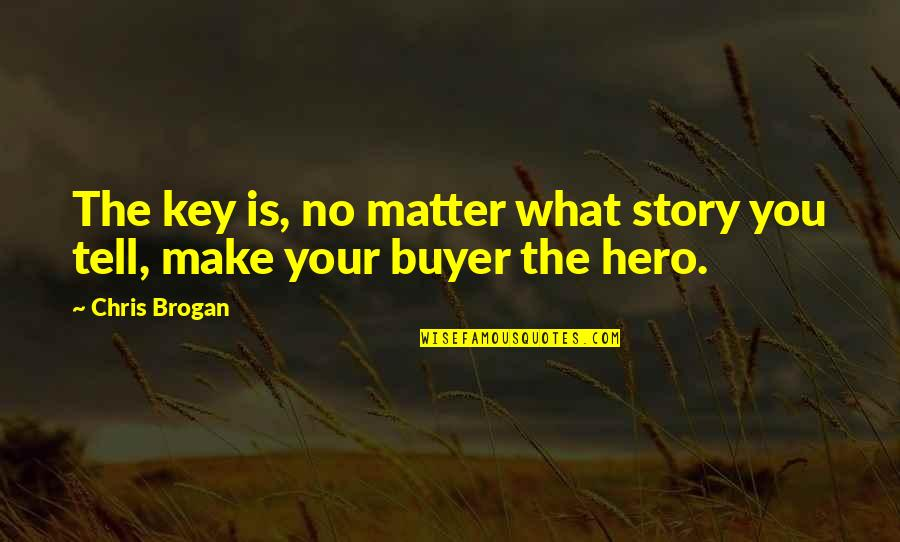 Chris Brogan Quotes By Chris Brogan: The key is, no matter what story you